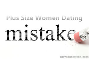 Plus size women dating mistakes