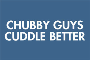 Chubby guys cuddle better